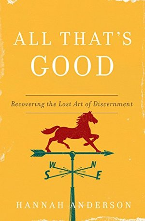 All That's Good: Recovering the Lost Art of Discernment