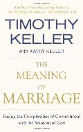Meaning of Marriage: Facing the Complexities of Commitment with the Wisdom of God, The
