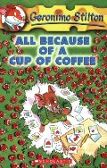 All Because of a Cup of Coffee: 10 (Geronimo Stilton - 10)