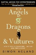 Angels, Dragons and Vultures: How to Tame the Venture Capital Beasts . . . and Not Lose Your Company