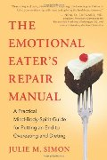 Emotional Eater's Repair Manual: A Practical Mind-Body-Spirit Guide for Putting an End to Overeating and Dieting, The