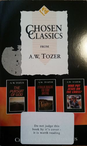 Chosen Classics from A.W. Tozer: The Pursuit of God WITH I Talk Back to the Devil AND Who Put Jesus on the Cross?