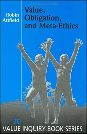 Attfield, R, Value Obligation and Meta-Ethics