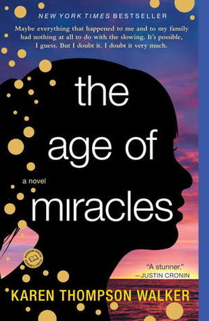 Age of Miracles: A Novel, The