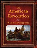 American Revolution What Really Happened, The