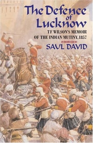Defence of Lucknow: T. F. Wilson's Memoir of the Indian Mutiny, 1857, The