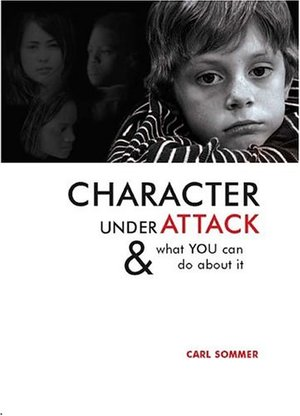 Character Under Attack: & What You Can Do About It (Sommer, Carl)