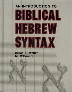 Introduction to Biblical Hebrew Syntax, An