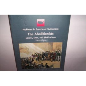 Abolitionists: Means, Ends and Motivations (Problems in American Civilization), The