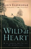 Wild at Heart: Discovering the Secret of a Mans Soul