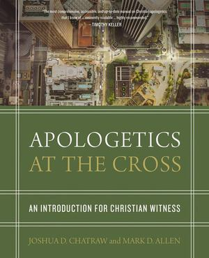 Apologetics at the Cross: An Introduction for Christian Witness