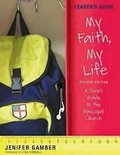 My Faith, My Life, Leader's Guide Revised Edition: A Teen's Guide to the Episcopal Church