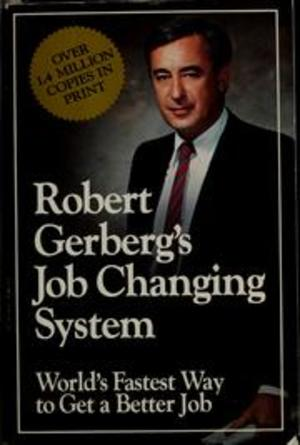 Robert Gerberg's Job Changing System