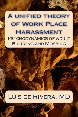 Unified Theory of Work Place Harassment: Psychodynamics of Adult Bullying and Mobbing, A