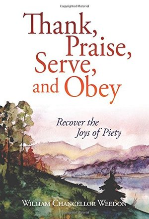 Thank, Praise, Serve, and Obey: The Joys of Piety