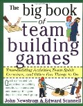 Big Book of Team Building Games: Trust-Building Activities, Team Spirit Exercises, and Other Fun Things to Do, The