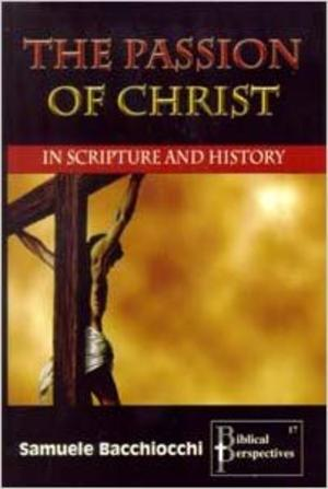 Bacchiocchi: The Passion of the Christ in Scripture and History