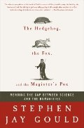 Hedgehog, the Fox, and the Magister's Pox: Mending the Gap Between Science and the Humanities, The