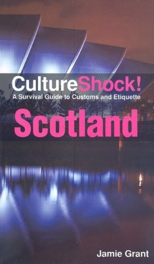 Culture Shock! Scotland: A Survival Guide to Customs and Etiquette