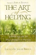 Art of Helping: What to Say and Do When Someone Is Hurting, The