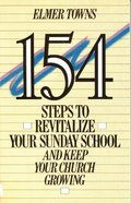 154 Steps to Revitalize Your Sunday School and Keep Your Church Growing