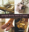 Simple Knits with a Twist: Unique Projects for Creative Knitters