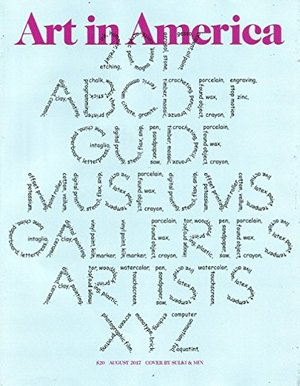 Art In America Magazine (August 2017) 2017 GUIDE GALLERIES MUSEUMS ARTISTS