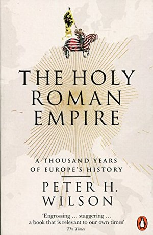 Holy Roman Empire: A Thousand Years of Europe's History, The