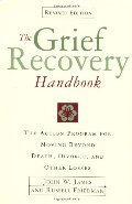 Grief Recovery Handbook : The Action Program for Moving Beyond Death Divorce, and Other Losses, The