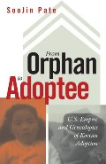 From Orphan to Adoptee: U.S. Empire and Genealogies of Korean Adoption (Difference Incorporated)