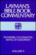 Proverbs, Ecclesiastes, Song of Solomon (Layman's Bible Book Commentary, 9)