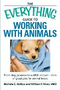 Everything Guide to Working with Animals: From dog groomer to wildlife rescuer - tons of great jobs for animal lovers, The