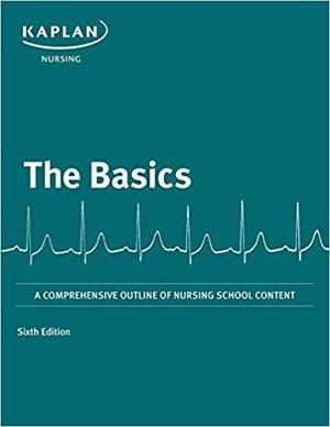 Basics: A Comprehensive Outline of Nursing School Content (Kaplan Test Prep)