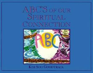 ABCs of our Spiritual Connection