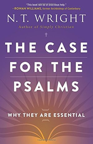 Case for the Psalms: Why They Are Essential, The
