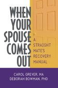 When Your Spouse Comes Out: A Straight Mate's Recovery Manual
