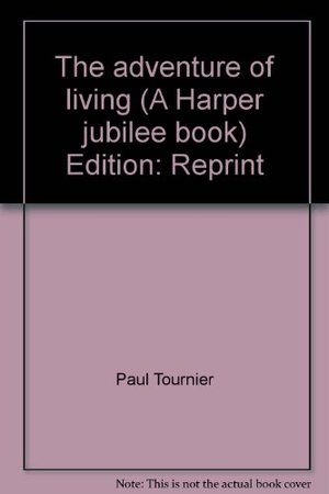 adventure of living (A Harper jubilee book), The
