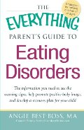 Everything Parent's Guide to Eating Disorders: The information plan you need to see the warning signs, help promote positive body image, and ... plan for your child (Everything (Parenting)), The