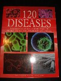 120 Diseases: The Essential Guide to More Than 120 Medical Conditions, Syndromes and Diseases