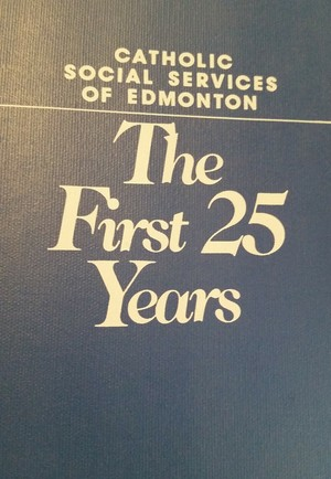 Catholic Social Services of Edmonton: The First 25 Years