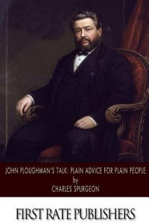 John Ploughman's Talk: Plain Advice for Plain People
