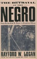Betrayal Of The Negro: From Rutherford B. Hayes To Woodrow Wilson, The