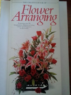 Creative Book of Flower Arranging (The creative book of... series), The