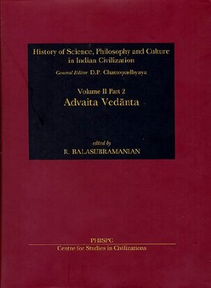 Advaita Vedanta (History of Science, Philosophy and Culture in Indian Civilization)