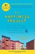 Happiness Project (Revised Edition): Or, Why I Spent a Year Trying to Sing in the Morning, Clean My Closets, Fight Right, Read Aristotle, and Generally Have More Fun, The