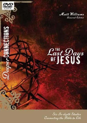 Deeper Connections:  Last Days Of Jesus