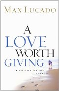 Love Worth Giving: Living in the Overflow of God's Love, A