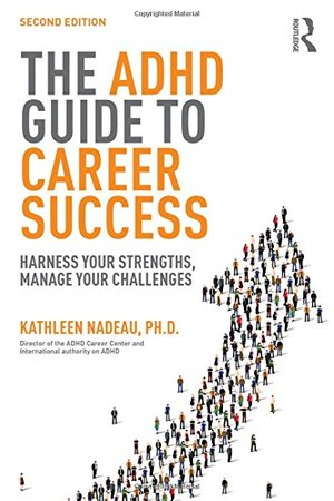ADHD Guide to Career Success: Harness your Strengths, Manage your Challenges, The
