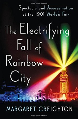 Electrifying Fall of Rainbow City: Spectacle and Assassination at the 1901 World's Fair, The