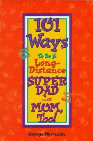 101 Ways to Be a Long Distance Super-Dad or Mom, Too!